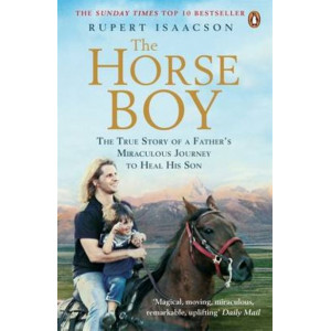 Horse Boy, The: A Father's Miraculous Journey to Heal His Son