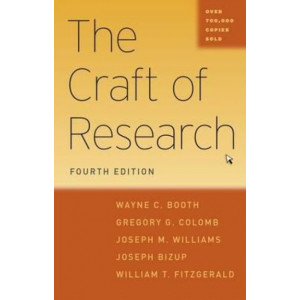 Craft of Research (4th Edition, 2016) - Chicago Guides to Writing, Editing and Publishing