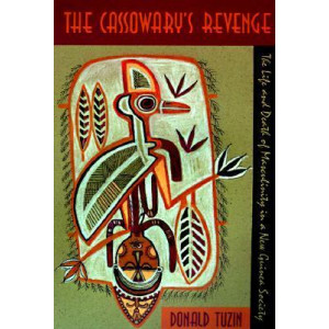 Cassowary's Revenge, The: Life and Death of Masculinity in a New Guinea Society