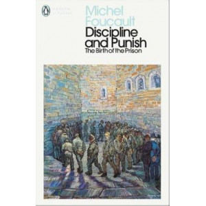 Discipline and Punish: The Birth of the Prison (Penguin Modern Classics)