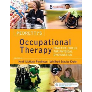 Pedretti's Occupational Therapy: Practice Skills for Physical Dysfunction 8E