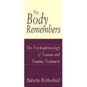 Body Remembers: The Pyschophysiology of Trauma and Trauma Treatment