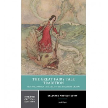 Great Fairy Tale Tradition, The : From Straparola and Basile to the Brothers Grimm : Norton Critical Editions
