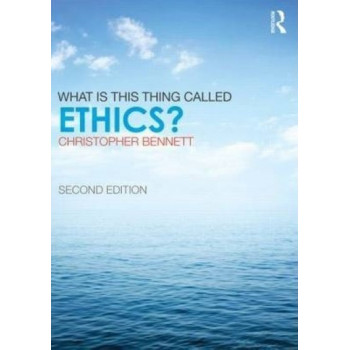 What is this thing called Ethics? (2nd Edition)