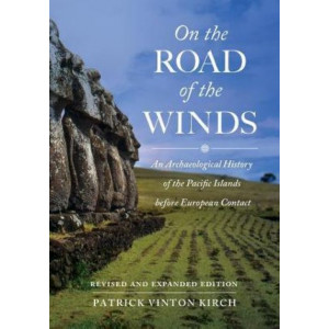On the Road of the Winds (2e): An Archaeological History of the Pacific Islands before European Contact, Revised and Expanded Edition
