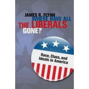 Where Have All the Liberals Gone? : Race, Class, & Ideals in America