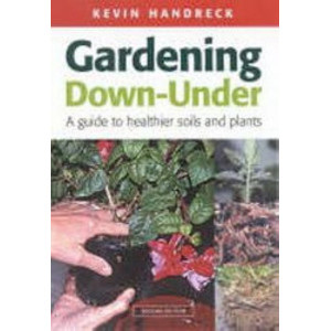 Gardening Down - Under : A Guide to Healthier Soils and Plants