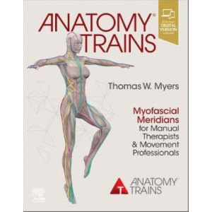 Anatomy Trains: Myofascial Meridians for Manual Therapists and Movement Professionals (4th Revised Edition, 2020)
