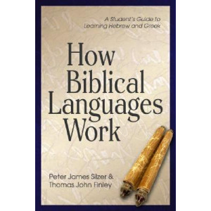 How Biblical Languages Work: A Student's Guide to Learning Greek and Hebrew