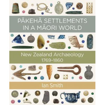 Pakeha Settlements in a Maori World: New Zealand Archaeology 1769-1860