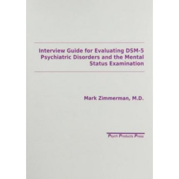 Interview Guide for Evaluating DSM-5 Psychiatric Disorders and the Mental Status Examination 2e