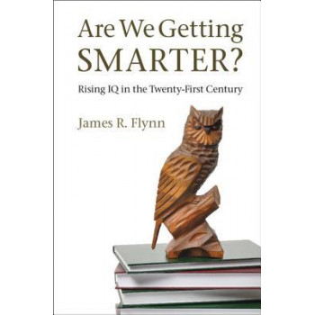 Are We Getting Smarter?: Rising IQ in the Twenty-first Century