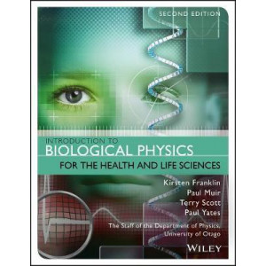 Introduction to Biological Physics for the Health and Life Sciences (2nd Edition, 2019)
