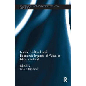 Social, Cultural and Economic Impacts of Wine in New Zealand. [Routledge Studies of Gastronomy, Food and Drink]