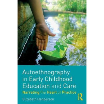 Autoethnography in Early Childhood Education and Care: Narrating the Heart of Practice