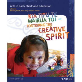 Kia Tipu Te Wairua Toi - Fostering the Creative Spirit: Arts in Early Childhood Education