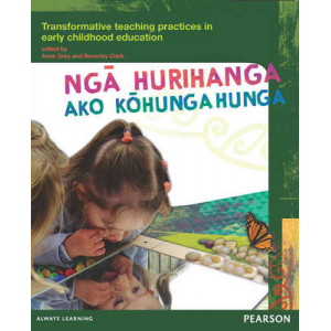 Nga Hurihanga Ako Kohungahunga: Transformative Teaching Practices in Early Childhood Education