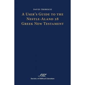 User's Guide to the Nestle-Aland 28 Greek New Testament, A (Text-Critical Studies)