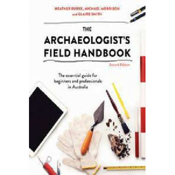 Archaeologist's Field Handbook: The Essential Guide for Beginners and Professionals in Australia