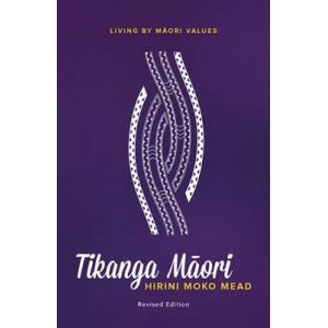Tikanga Maori: Living by Maori Values (Revised Edition)