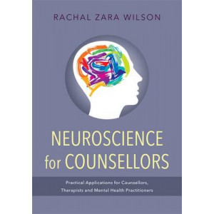 Neuroscience for counsellors : Practical applications for counsellors, therapists and mental health practitioners